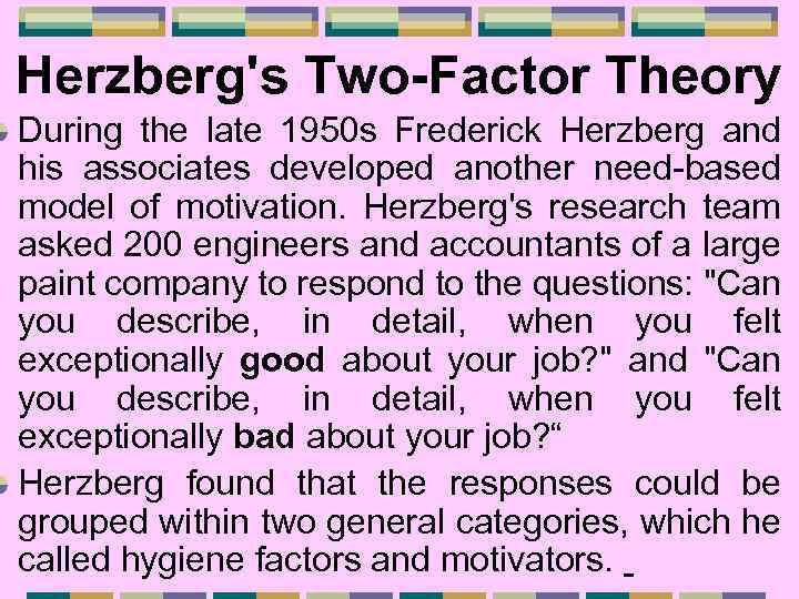 Herzberg's Two-Factor Theory During the late 1950 s Frederick Herzberg and his associates developed