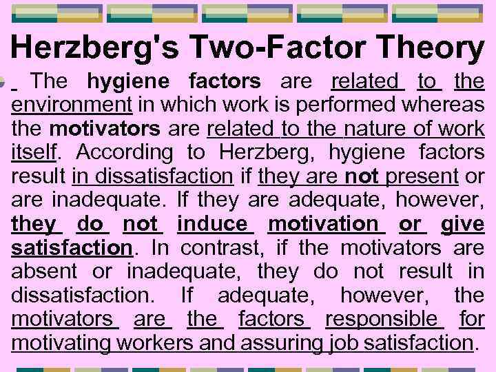 Herzberg's Two-Factor Theory The hygiene factors are related to the environment in which work