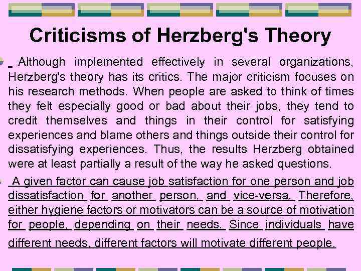 Criticisms of Herzberg's Theory Although implemented effectively in several organizations, Herzberg's theory has its