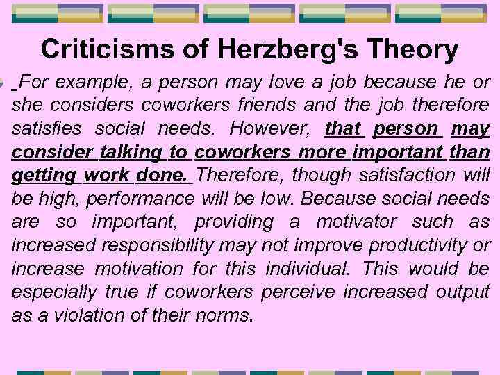 Criticisms of Herzberg's Theory For example, a person may love a job because he