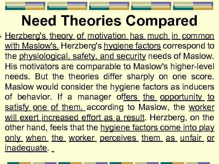 Need Theories Compared Herzberg's theory of motivation has much in common with Maslow's. Herzberg's