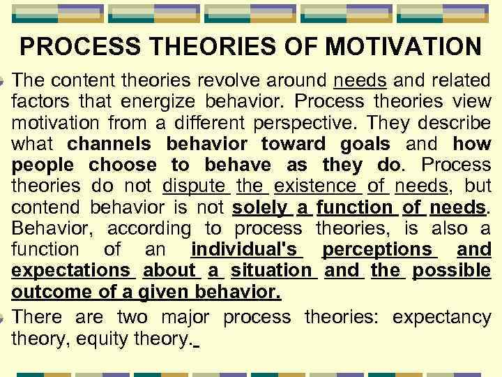 PROCESS THEORIES OF MOTIVATION The content theories revolve around needs and related factors that