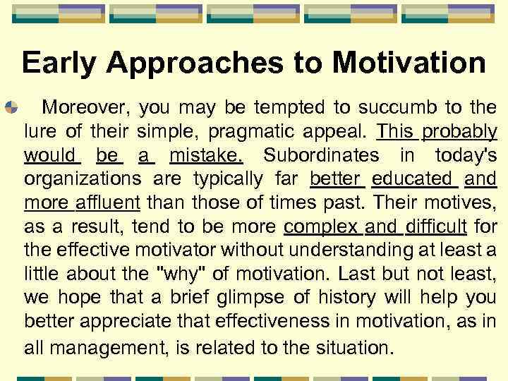 Early Approaches to Motivation Moreover, you may be tempted to succumb to the lure