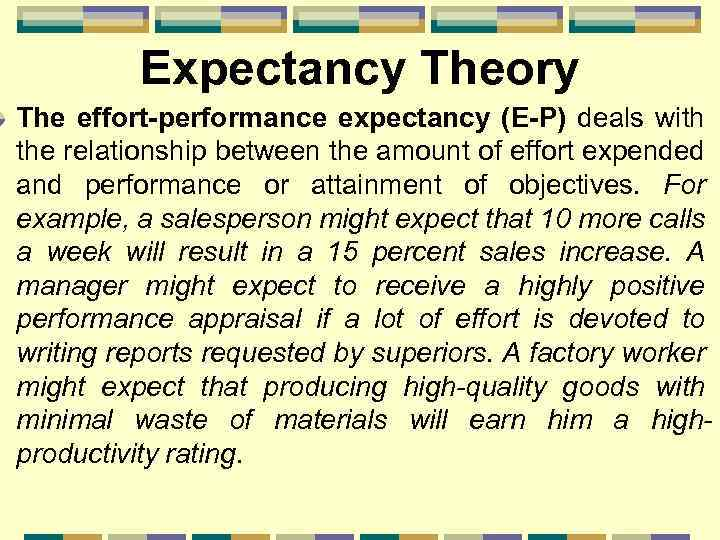 Expectancy Theory The effort-performance expectancy (E-P) deals with the relationship between the amount of