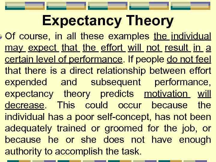 Expectancy Theory Of course, in all these examples the individual may expect that the