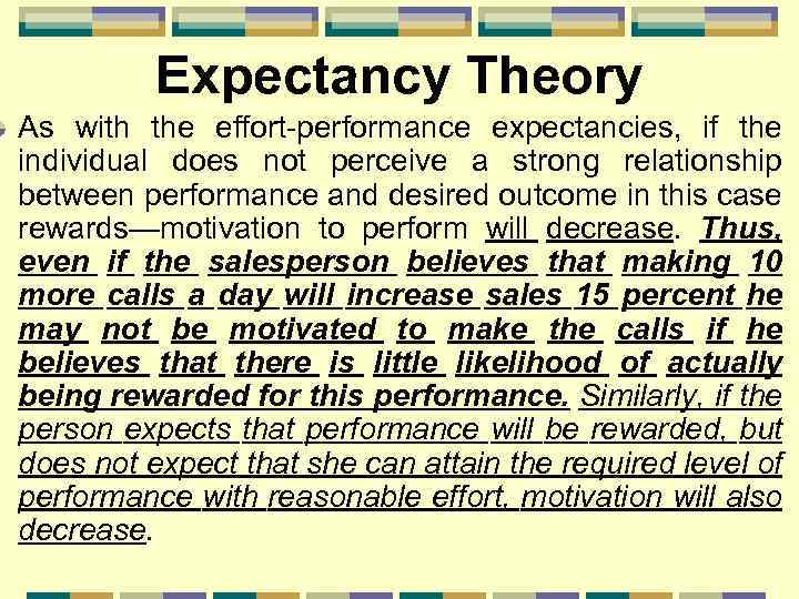 Expectancy Theory As with the effort-performance expectancies, if the individual does not perceive a