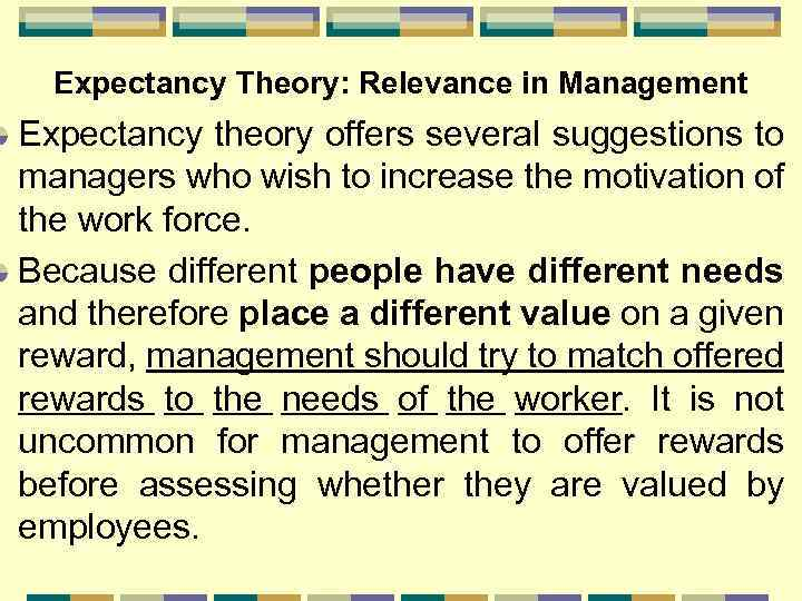 Expectancy Theory: Relevance in Management Expectancy theory offers several suggestions to managers who wish