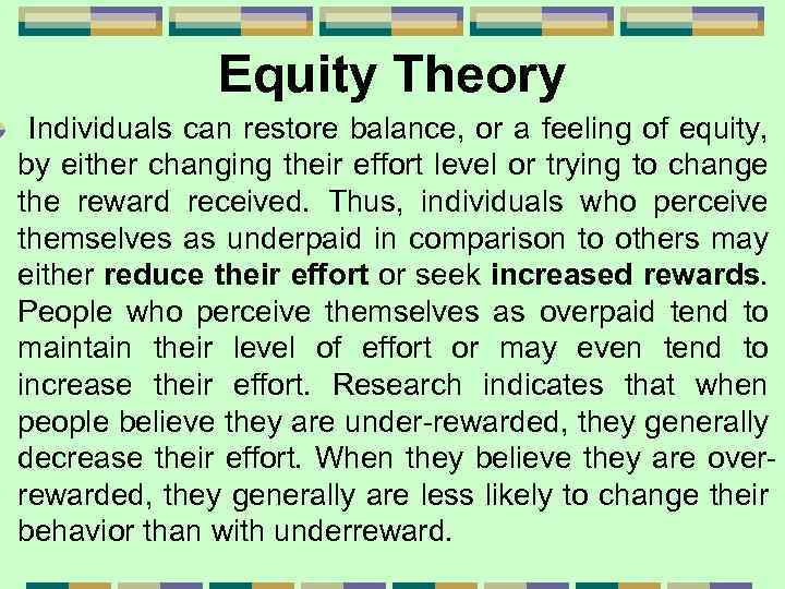 Equity Theory Individuals can restore balance, or a feeling of equity, by either changing