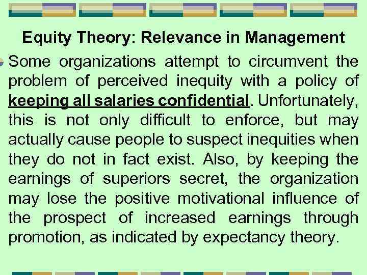 Equity Theory: Relevance in Management Some organizations attempt to circumvent the problem of perceived