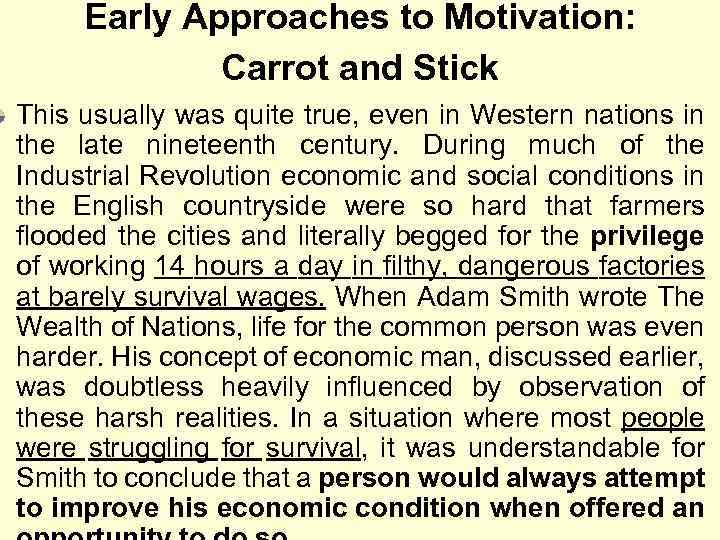 Early Approaches to Motivation: Carrot and Stick This usually was quite true, even in