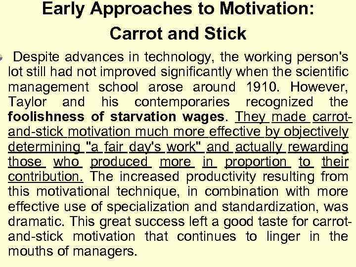 Early Approaches to Motivation: Carrot and Stick Despite advances in technology, the working person's