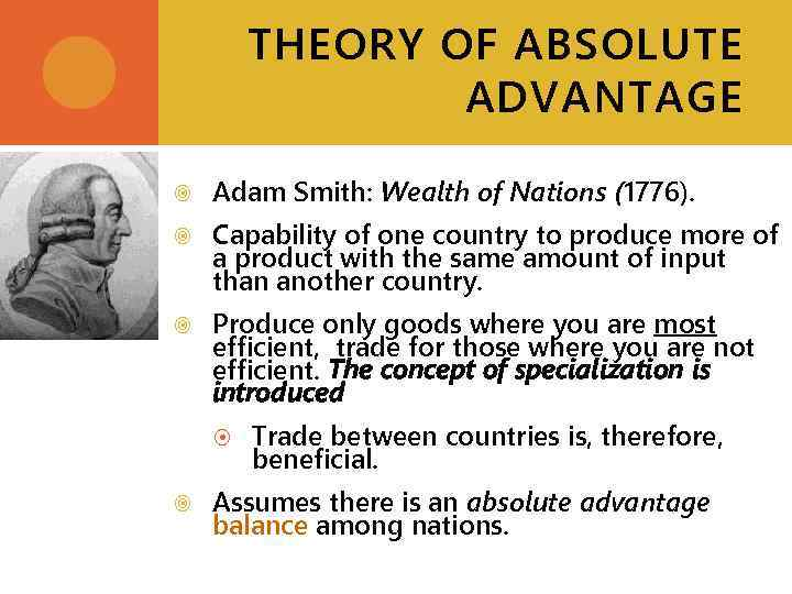 THEORY OF ABSOLUTE ADVANTAGE Adam Smith: Wealth of Nations (1776). Capability of one country