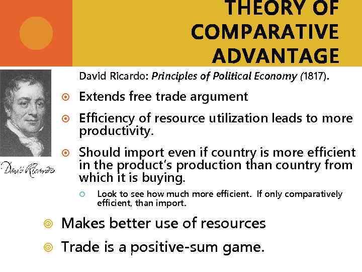 THEORY OF COMPARATIVE ADVANTAGE David Ricardo: Principles of Political Economy (1817). Extends free trade