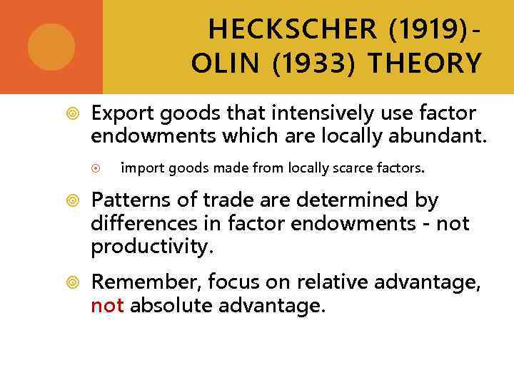 HECKSCHER (1919)OLIN (1933) THEORY Export goods that intensively use factor endowments which are locally