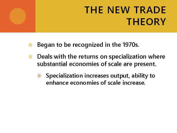 THE NEW TRADE THEORY Began to be recognized in the 1970 s. Deals with