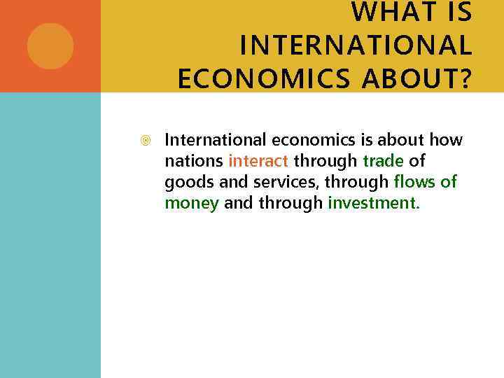 WHAT IS INTERNATIONAL ECONOMICS ABOUT? International economics is about how nations interact through trade