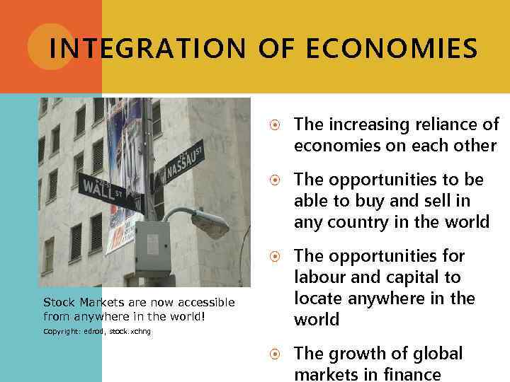 INTEGRATION OF ECONOMIES The increasing reliance of economies on each other The opportunities to