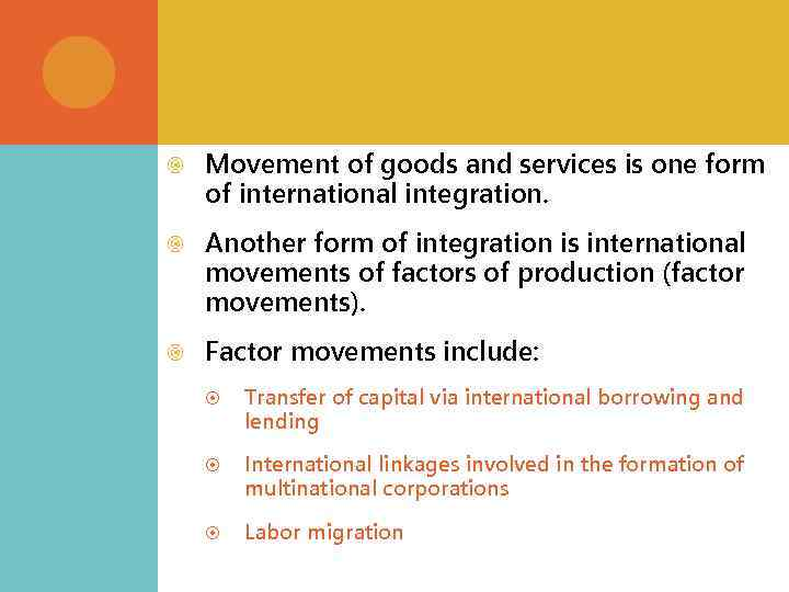 Movement of goods and services is one form of international integration. Another form