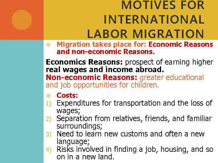 MOTIVES FOR INTERNATIONAL LABOR MIGRATION Migration takes place for: Economic Reasons and non-economic Reasons.