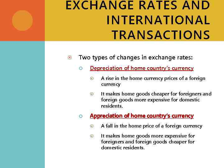 EXCHANGE RATES AND INTERNATIONAL TRANSACTIONS Two types of changes in exchange rates: Depreciation of