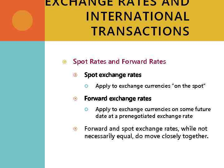 EXCHANGE RATES AND INTERNATIONAL TRANSACTIONS Spot Rates and Forward Rates Spot exchange rates Forward