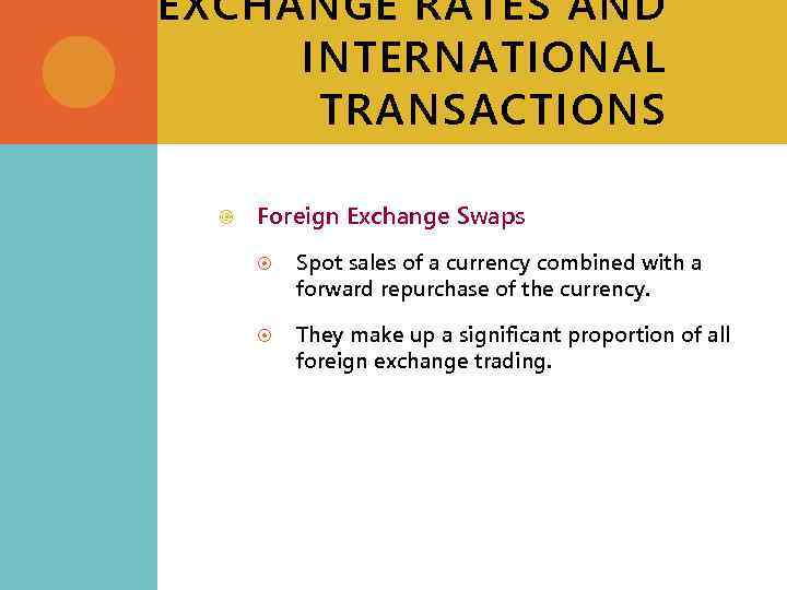 EXCHANGE RATES AND INTERNATIONAL TRANSACTIONS Foreign Exchange Swaps Spot sales of a currency combined