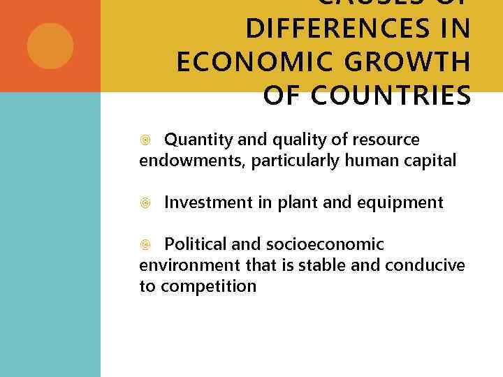 CAUSES OF DIFFERENCES IN ECONOMIC GROWTH OF COUNTRIES Quantity and quality of resource endowments,