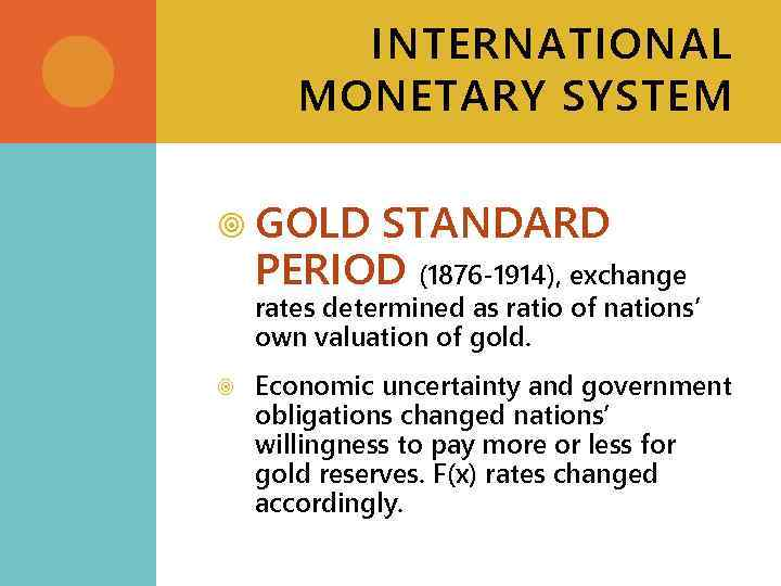 INTERNATIONAL MONETARY SYSTEM GOLD STANDARD PERIOD (1876 -1914), exchange rates determined as ratio of