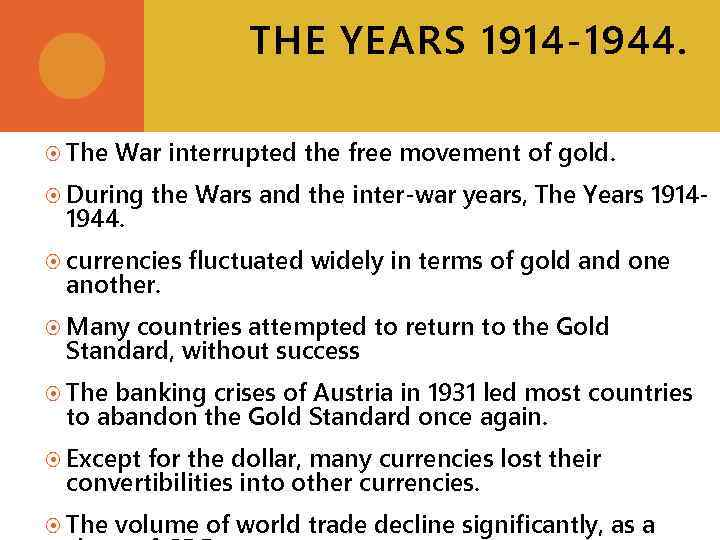 THE YEARS 1914 -1944. The War interrupted the free movement of gold. During 1944.