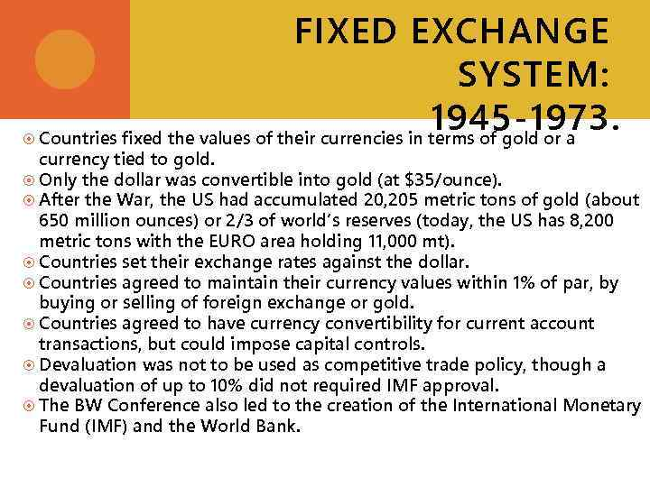 FIXED EXCHANGE SYSTEM: 1945 -1973. Countries fixed the values of their currencies in terms