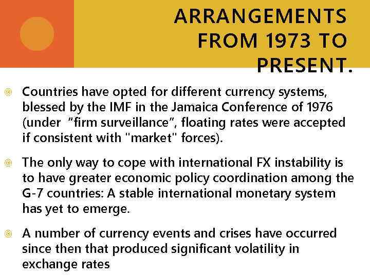 ARRANGEMENTS FROM 1973 TO PRESENT. Countries have opted for different currency systems, blessed by