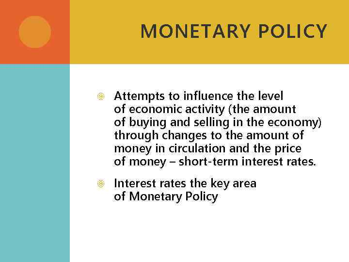 MONETARY POLICY Attempts to influence the level of economic activity (the amount of buying