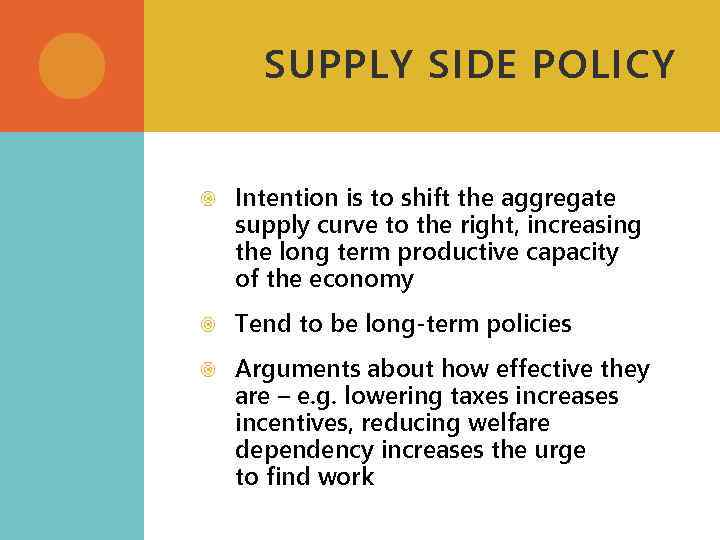 SUPPLY SIDE POLICY Intention is to shift the aggregate supply curve to the right,