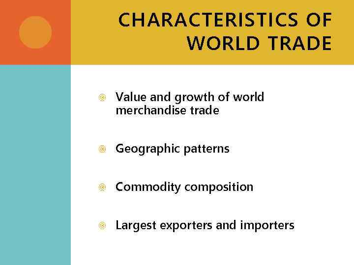 CHARACTERISTICS OF WORLD TRADE Value and growth of world merchandise trade Geographic patterns Commodity