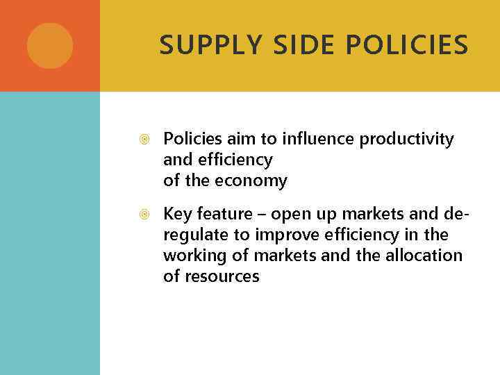 SUPPLY SIDE POLICIES Policies aim to influence productivity and efficiency of the economy Key