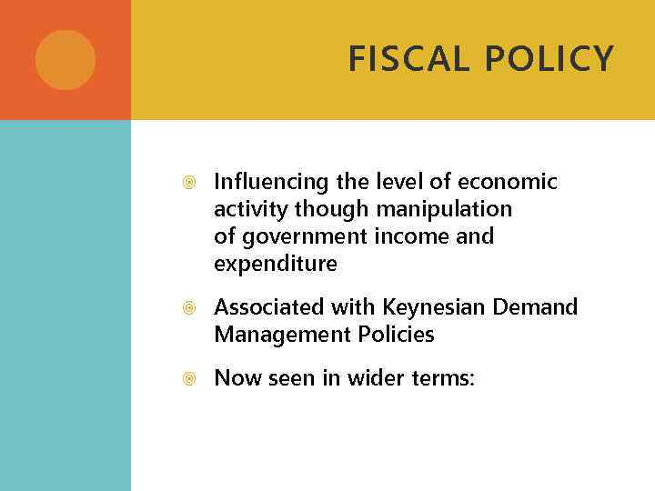 FISCAL POLICY Influencing the level of economic activity though manipulation of government income and