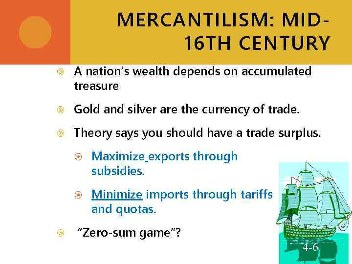 MERCANTILISM: MID 16 TH CENTURY A nation's wealth depends on accumulated treasure Gold and