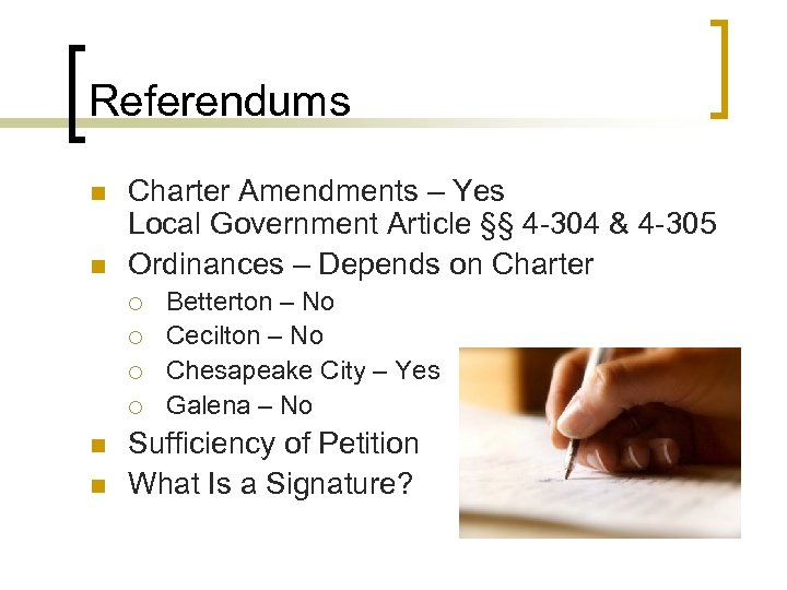Referendums n n Charter Amendments – Yes Local Government Article §§ 4 -304 &