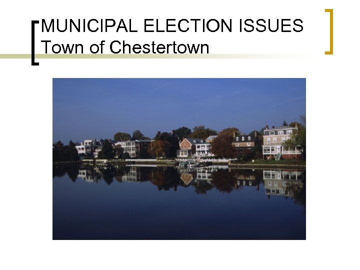 MUNICIPAL ELECTION ISSUES Town of Chestertown