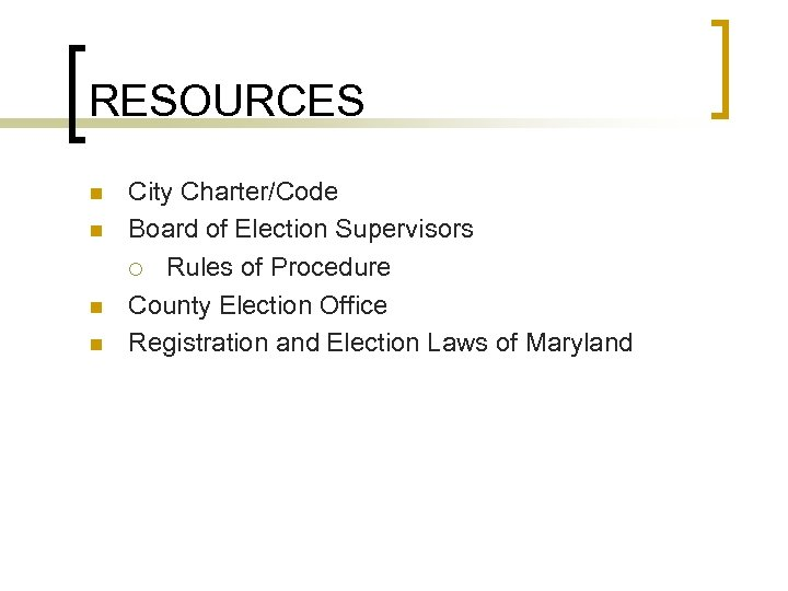 RESOURCES n n City Charter/Code Board of Election Supervisors ¡ Rules of Procedure County