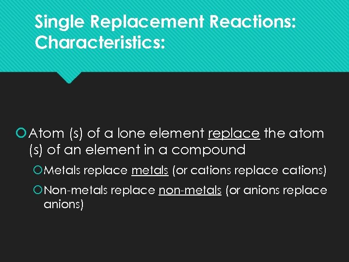 Single Replacement Reactions: Characteristics: Atom (s) of a lone element replace the atom (s)