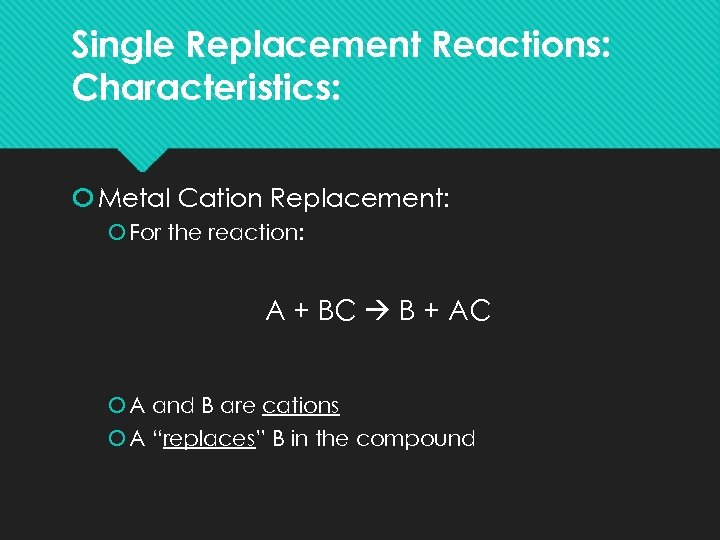Single Replacement Reactions: Characteristics: Metal Cation Replacement: For the reaction: A + BC B