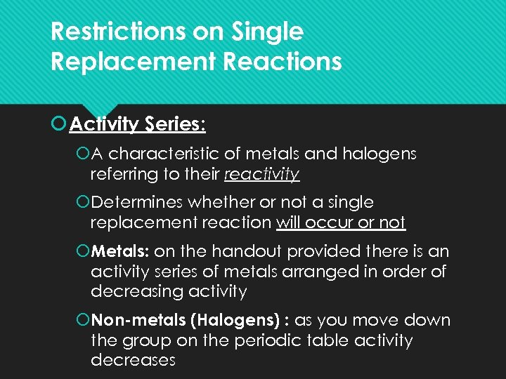 Restrictions on Single Replacement Reactions Activity Series: A characteristic of metals and halogens referring