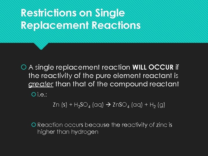 Restrictions on Single Replacement Reactions A single replacement reaction WILL OCCUR if the reactivity