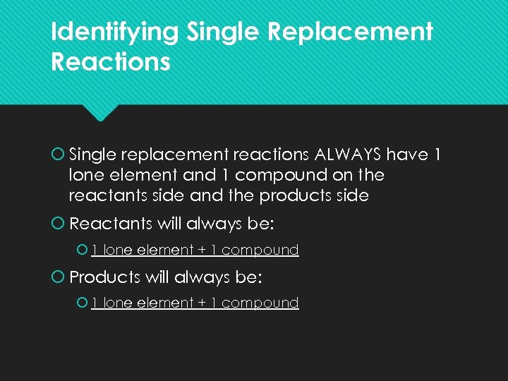 Identifying Single Replacement Reactions Single replacement reactions ALWAYS have 1 lone element and 1
