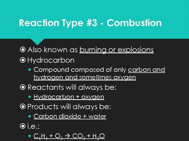 Reaction Type #3 - Combustion Also known as burning or explosions Hydrocarbon Compound composed