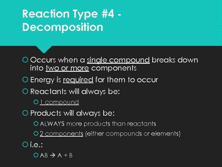 Reaction Type #4 Decomposition Occurs when a single compound breaks down into two or