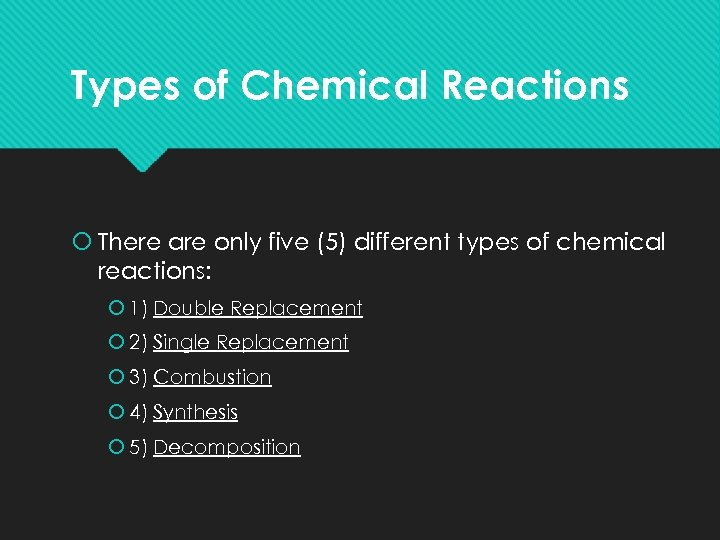 Types of Chemical Reactions There are only five (5) different types of chemical reactions: