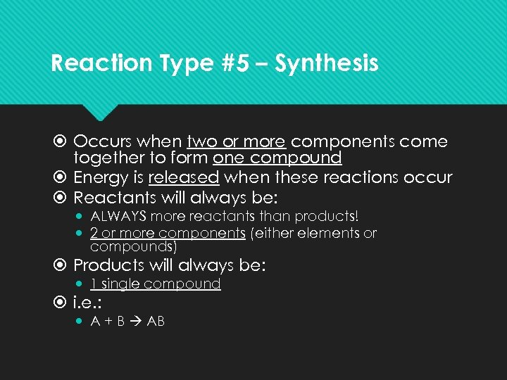 Reaction Type #5 – Synthesis Occurs when two or more components come together to