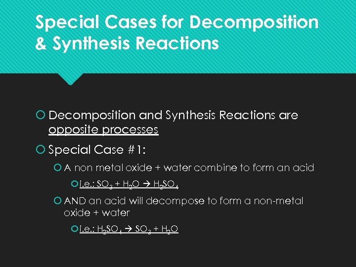 Special Cases for Decomposition & Synthesis Reactions Decomposition and Synthesis Reactions are opposite processes